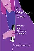 Disobedient Writer Women and Narrative Tradition
