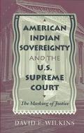 American Indian Sovereignty and the U.S. Supreme Court The Making of Justice