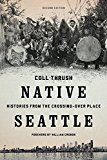 Native Seattle: Histories from the Crossing-Over Place, Second Edition (Weyerhaeuser Environ...
