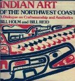Indian Art of the Northwest Coast A Dialogue on Craftsmanship and Aesthetics