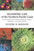 Seashore Life of the Northern Pacific Coast An Illustrated Guide to Northern California, Ore...