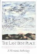 Last Best Place A Montana Anthology