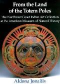 From the Land of the Totem Poles The Northwest Coast Indian Art Collection at the American M...