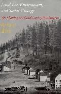 Land Use, Environment, and Social Change The Shaping of Island County, Washington