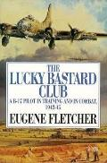 Lucky Bastard Club: A B-17 Pilot in Training and in Combat, 1943-45 - Eugene Fletcher - Hard...