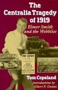 Centralia Tragedy of 1919 Elmer Smith and the Wobblies  A Samuel and Althea Stroum Book