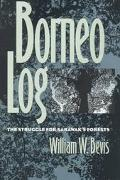 Borneo Log The Struggle for Sarawak's Forests