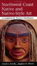 Northwest Coast Native and Native-Style Art A Guidebook for Western Washington