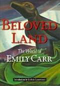 Beloved Land: The World of Emily Carr