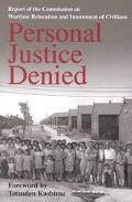 Personal Justice Denied Report of the Commission on Wartime Relocation and Internment of Civ...