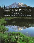 Sunrise to Paradise The Story of Mount Rainier National Park