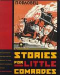 Stories for Little Comrades Revolutionary Artists and the Making of Early Soviet Children's ...