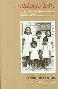 Adios to Tears The Memoirs of a Japanese-Peruvian Internee in U.S. Concentration Camps