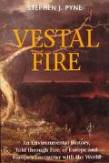 Vestal Fire An Environmental History, Told Through Fire, of Europe and Europe's Encounter Wi...