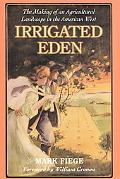 Irrigated Eden The Making of an Agricultural Landscape in the American West