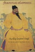 Perpetual Happiness The Ming Emperor Yongle