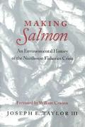 Making Salmon An Environmental History of the Northwest Fisheries Crisis