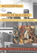 Modernism and Nation Building Turkish Architectural Culture in the Early Republic