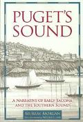 Puget's Sound A Narrative of Early Tacoma and the Southern Sound