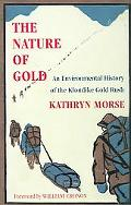 Nature of Gold An Environmental History of the Klondike Gold Rush
