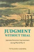 Judgment Without Trial Japanese American Imprisonment During World War II
