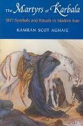 Martyrs Of Karbala Shi'i Symbols and Rituals in Modern Iran