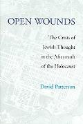 Open Wounds The Crisis of Jewish Thought in the Aftermath of Auschwitz
