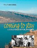 Coming to Stay A Columbia River Journey
