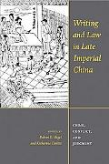 Writing and Law in Late Imperial China Crime, Conflict, and Judgment