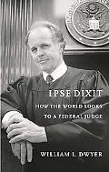 Ipse Dixit How the World Looks to a Federal Judge
