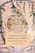 Marginality and Subversion in Korea: The Hong Kyongnae Rebellion of 1812 (Korean Studies of ...