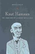 Knut Hamsun: The Dark Side of Literary Brilliance (New Directions in Scandinovian Studies)