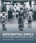 Representing Africa in American Art Museums : A Century of Collecting and Display