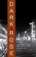 Dark Rose: Organized Crime and Corruption in Portland