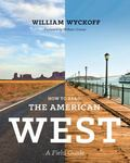 How to Read the American West : A Field Guide