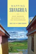 Mapping Shangrila : Contested Landscapes in the Sino-Tibetan Borderlands
