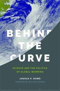 Behind the Curve : Science and the Politics of Global Warming