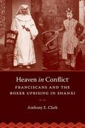 Heaven in Conflict : Franciscans and the Boxer Uprising in Shanxi