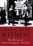 I Shall Bear Witness the Diaries of Victor Klemperer 1933-41 (v. 1)