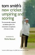 Tom Smith's Cricket Umpiring and Scoring The Internationally Recognised Definitive Guide to ...