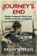 Journey's End : Bomber Command's Battle from Arnhem to Dresden and Beyond