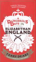 Dangerous Days in Elizabethan England : Thieves, Tricksters, Bards and Bawds