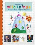 Wild Things : Funky Little Clothes to Sew