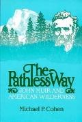 Pathless Way John Muir and American Wilderness