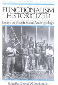 Functionalism Historicized Essays on British Social Anthropology