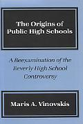 Origins of Public High Schools A Reexamination of the Beverly High School Controversy