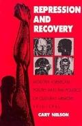 Repression and Recovery Modern American Poetry and the Politics of Cultural Memory, 1910-1945