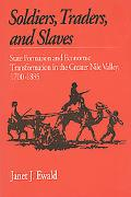 Soldiers, Traders, and Slaves State Formation and Economic Transformation in the Greater Nil...