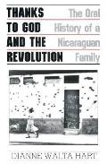 Thanks to God and the Revolution The Oral History of a Nicaraguan Family