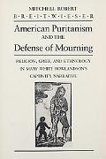 American Puritanism and the Defense of Mourning Religion, Grief, and Ethnology in Mary White...